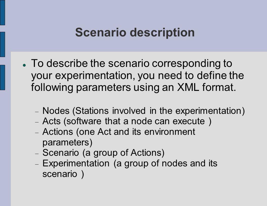 Scenario description To describe the scenario corresponding to your experimentation, you need to define the following parameters using an XML format.