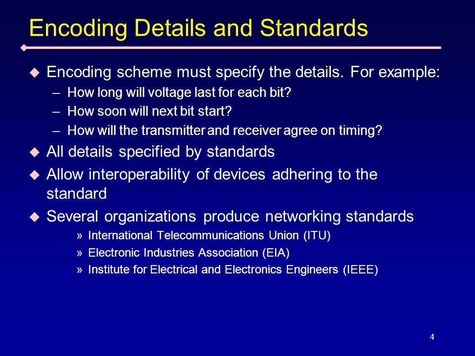 4 Encoding Details and Standards  Encoding scheme must specify the details.