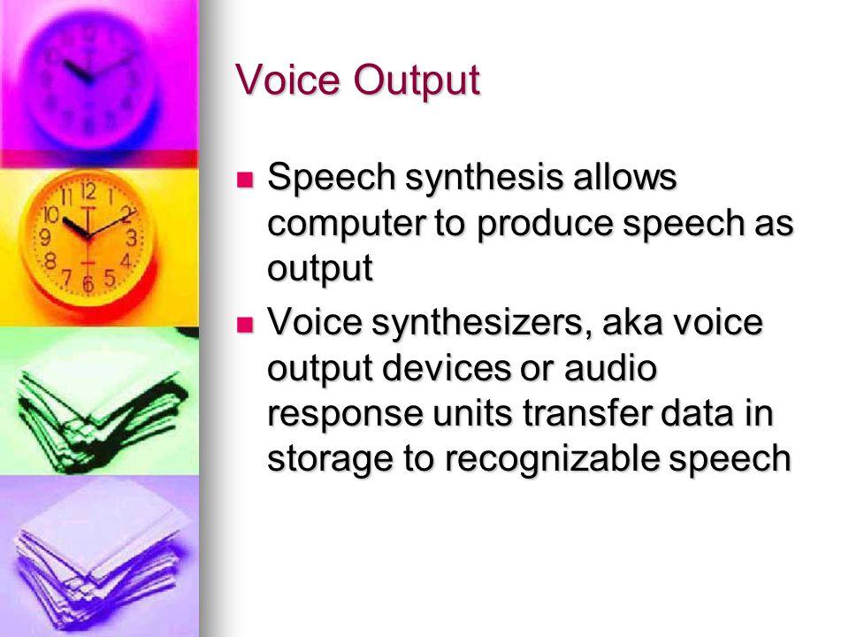 Voice Output Speech synthesis allows computer to produce speech as output Speech synthesis allows computer to produce speech as output Voice synthesiz