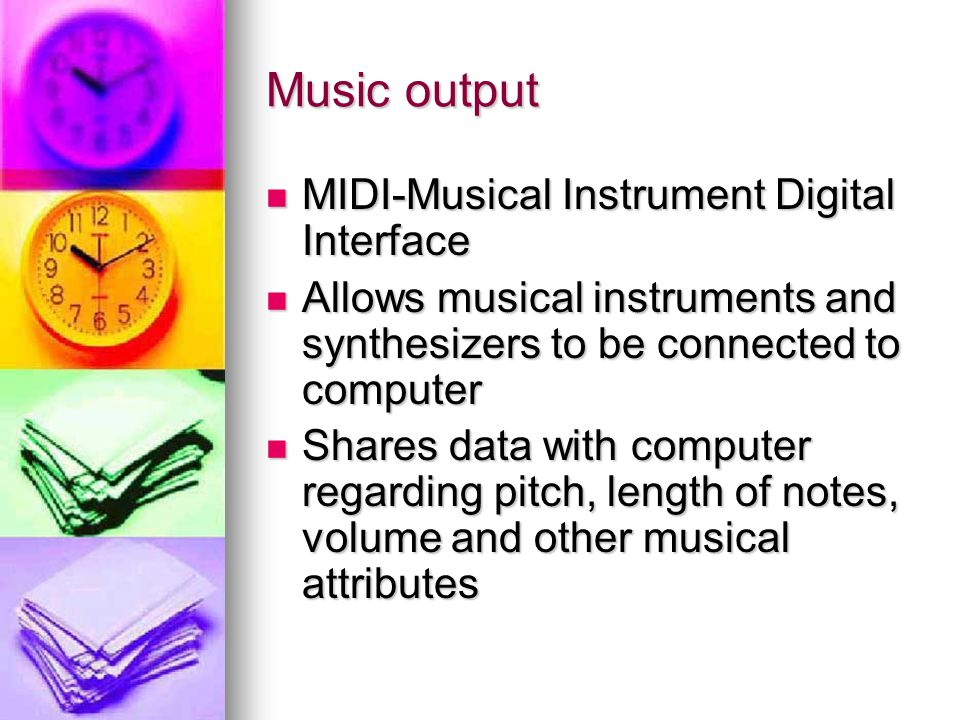 Music output MIDI-Musical Instrument Digital Interface MIDI-Musical Instrument Digital Interface Allows musical instruments and synthesizers to be con
