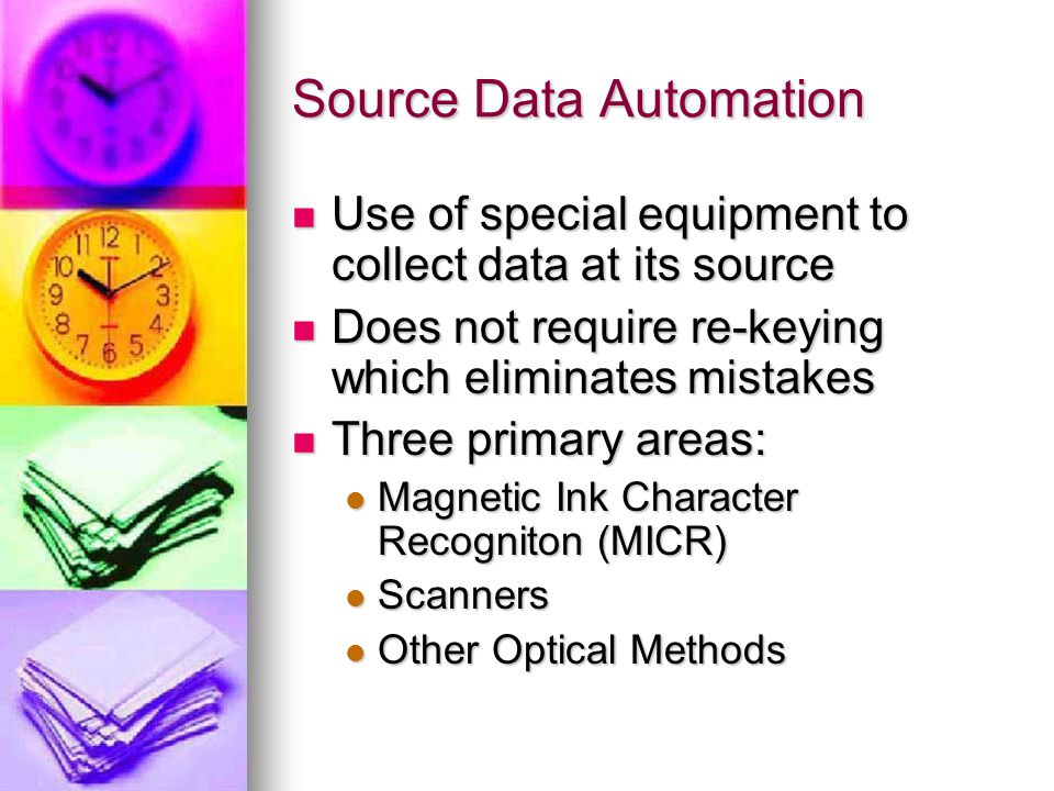 Source Data Automation Use of special equipment to collect data at its source Use of special equipment to collect data at its source Does not require