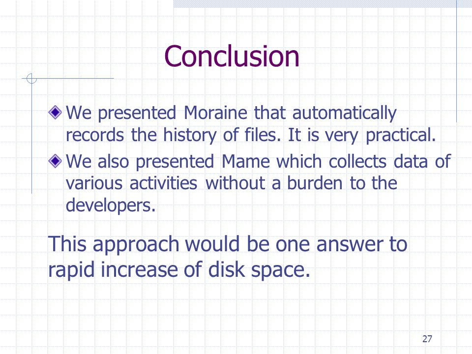 27 Conclusion We presented Moraine that automatically records the history of files.