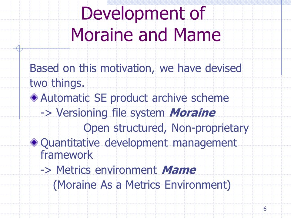 6 Development of Moraine and Mame Based on this motivation, we have devised two things. Automatic SE product archive scheme -> Versioning file system