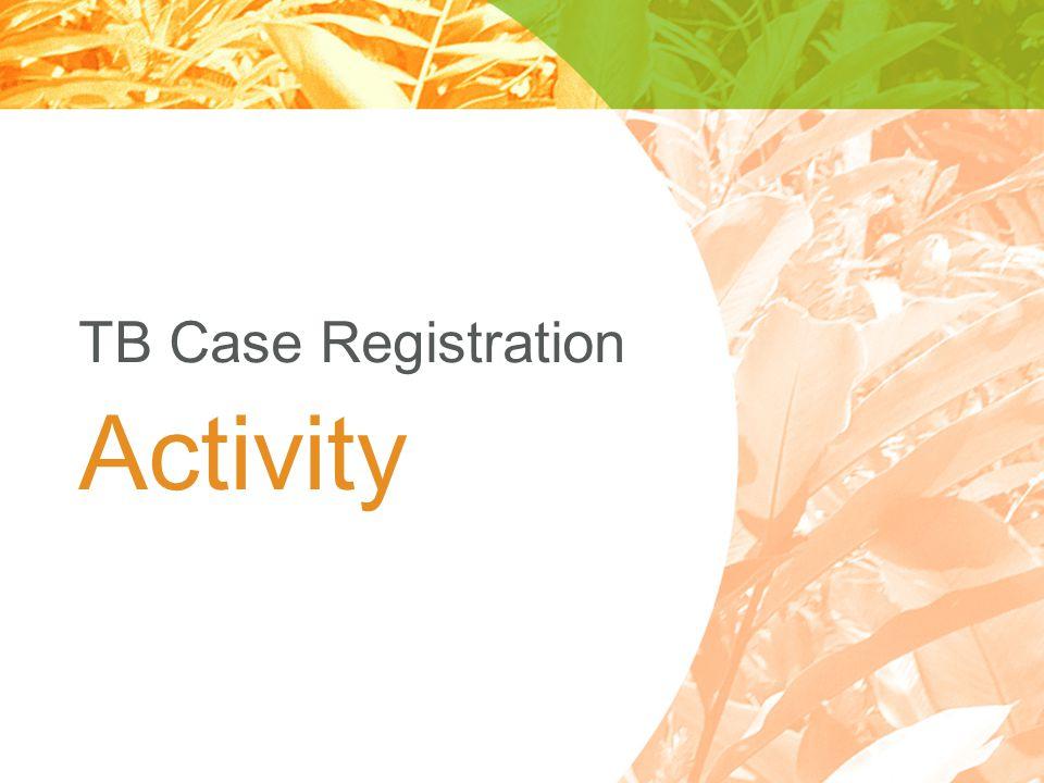 TB Case Registration Activity