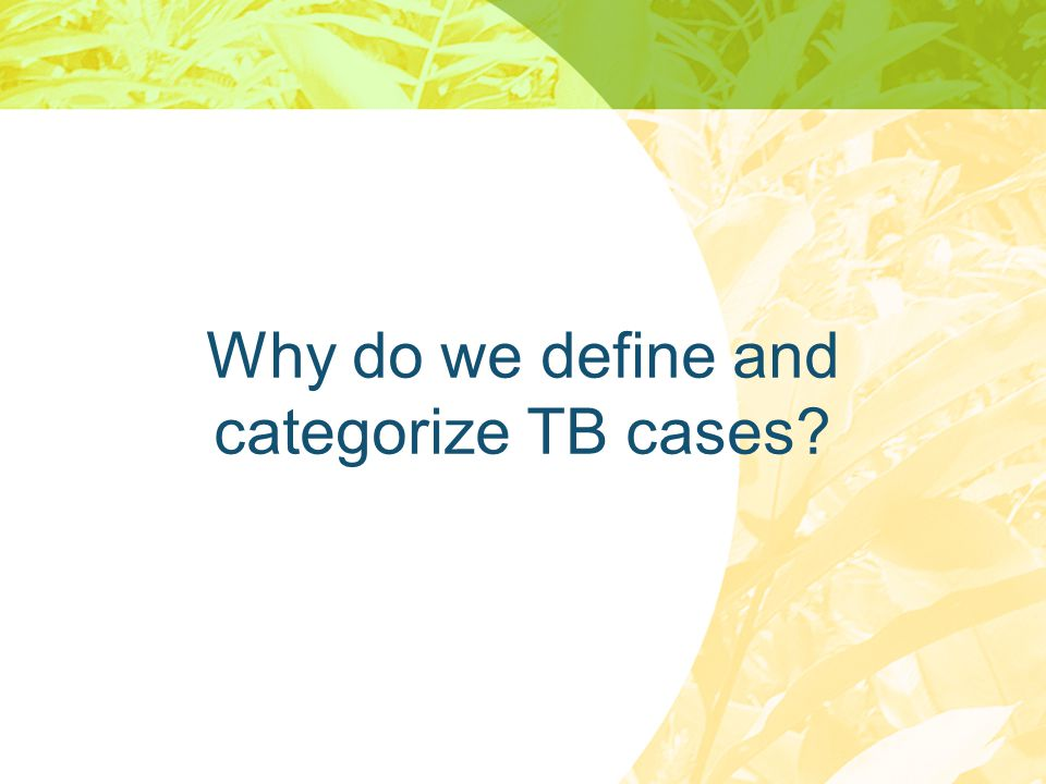 Why do we define and categorize TB cases?