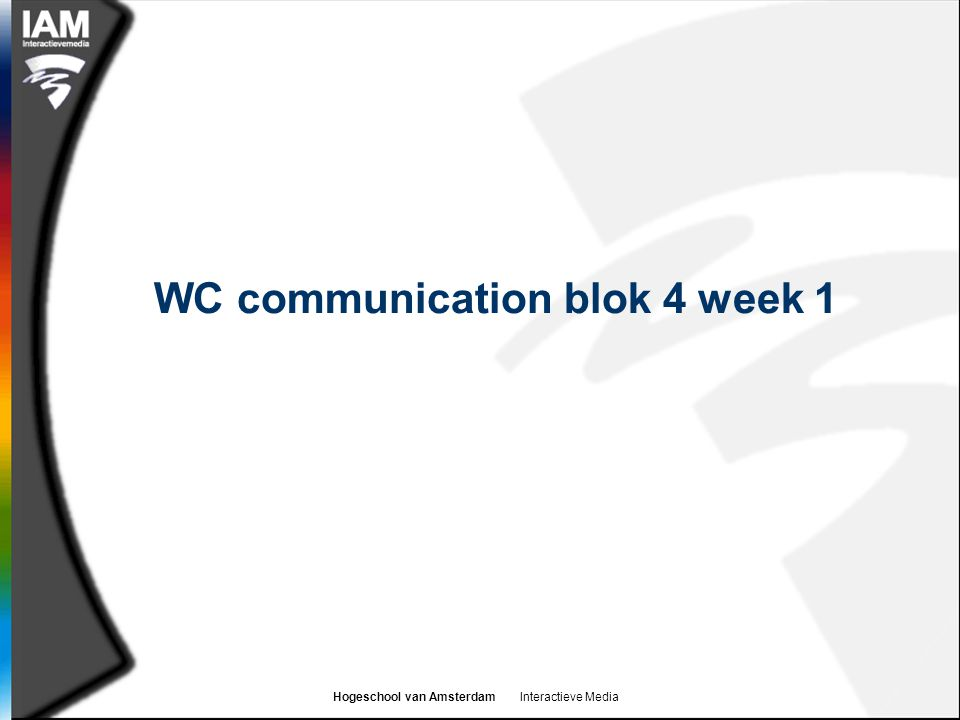 Hogeschool van Amsterdam Interactieve Media WC communication blok 4 week 1
