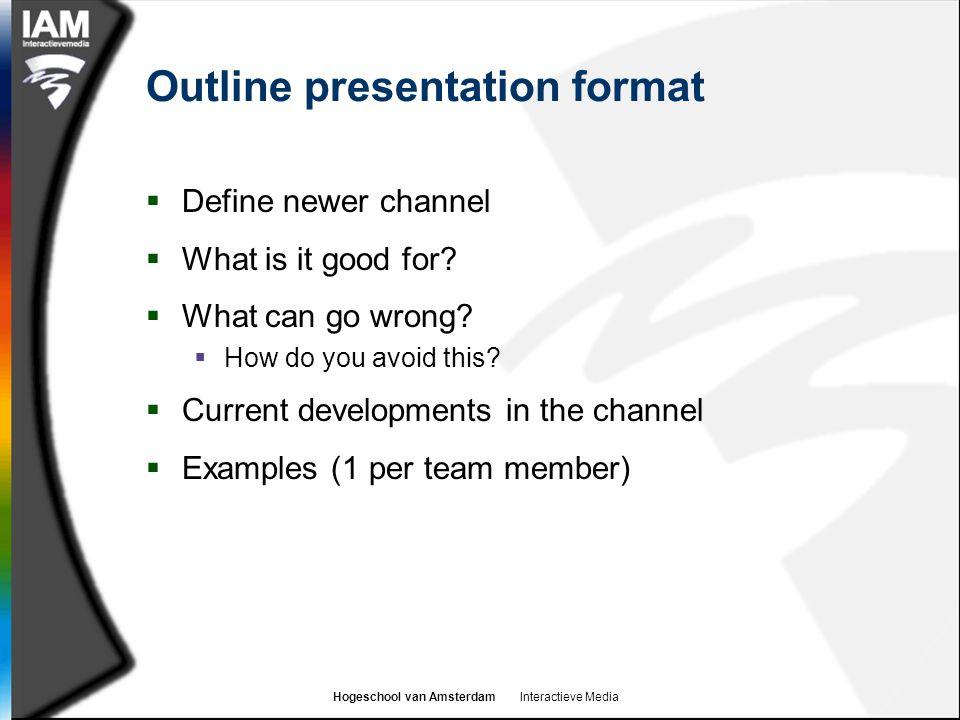 Hogeschool van Amsterdam Interactieve Media Outline presentation format  Define newer channel  What is it good for.