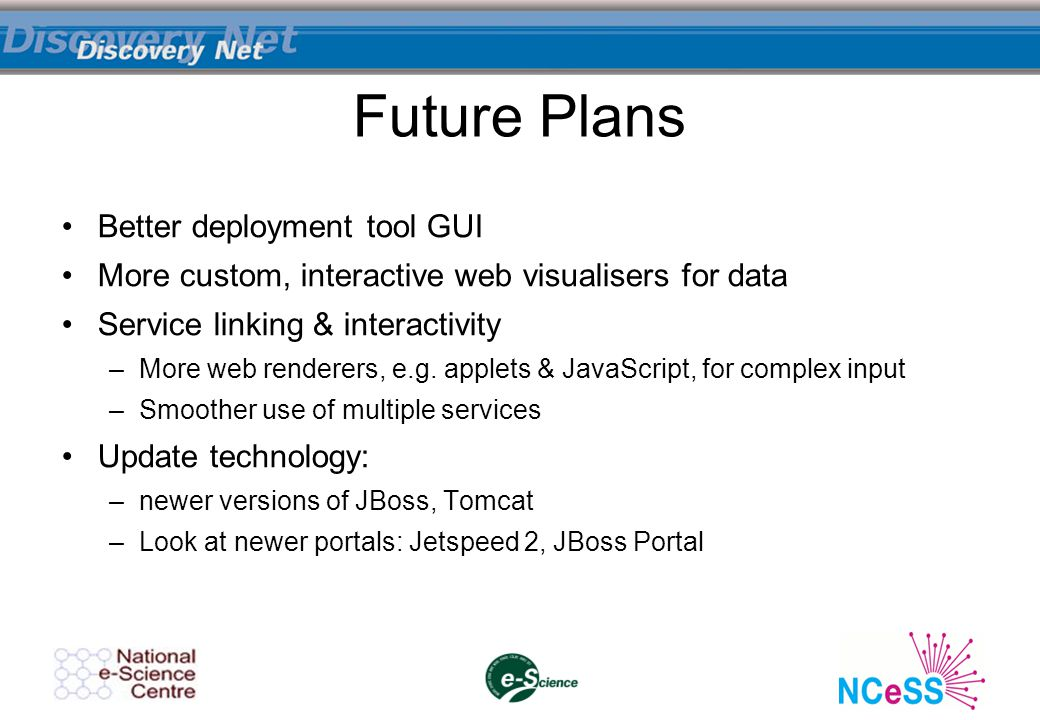 Future Plans Better deployment tool GUI More custom, interactive web visualisers for data Service linking & interactivity –More web renderers, e.g.