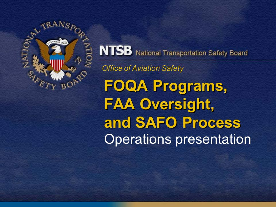 Office of Aviation Safety FOQA Programs, FAA Oversight, and SAFO Process Operations presentation