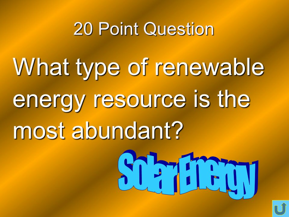 Fossil Fuels are this type of energy resource 10 Point Question