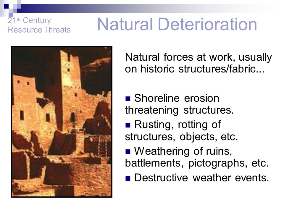 Natural Deterioration Natural forces at work, usually on historic structures/fabric...