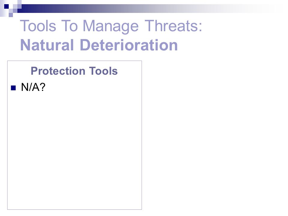 Protection Tools N/A Tools To Manage Threats: Natural Deterioration