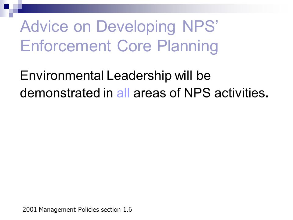 Advice on Developing NPS' Enforcement Core Planning Environmental Leadership will be demonstrated in all areas of NPS activities.