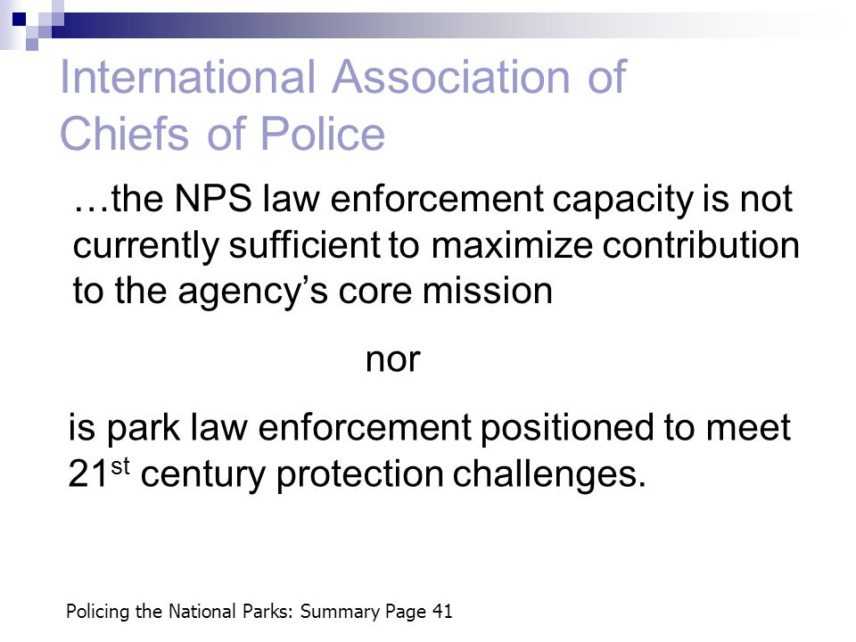 …the NPS law enforcement capacity is not currently sufficient to maximize contribution to the agency's core mission is park law enforcement positioned to meet 21 st century protection challenges.