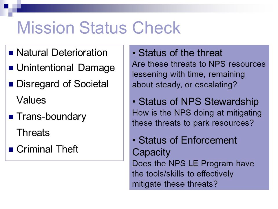 Natural Deterioration Unintentional Damage Disregard of Societal Values Trans-boundary Threats Criminal Theft Status of the threat Are these threats to NPS resources lessening with time, remaining about steady, or escalating.