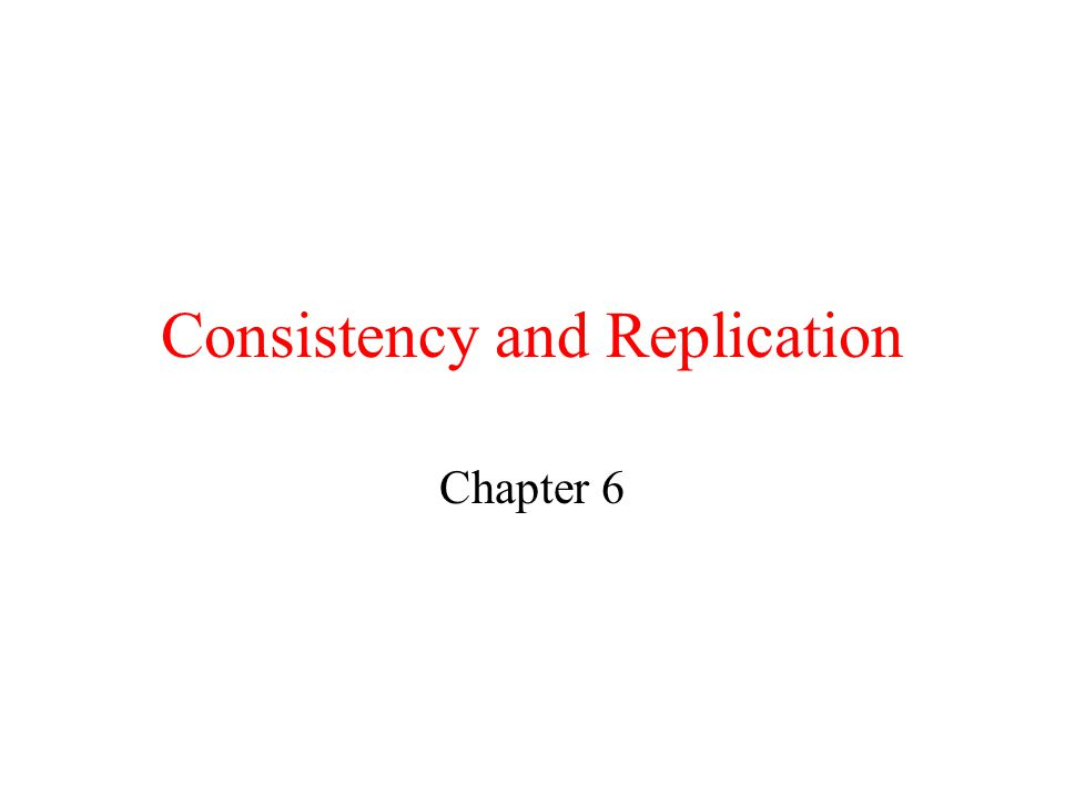 Consistency and Replication Chapter 6