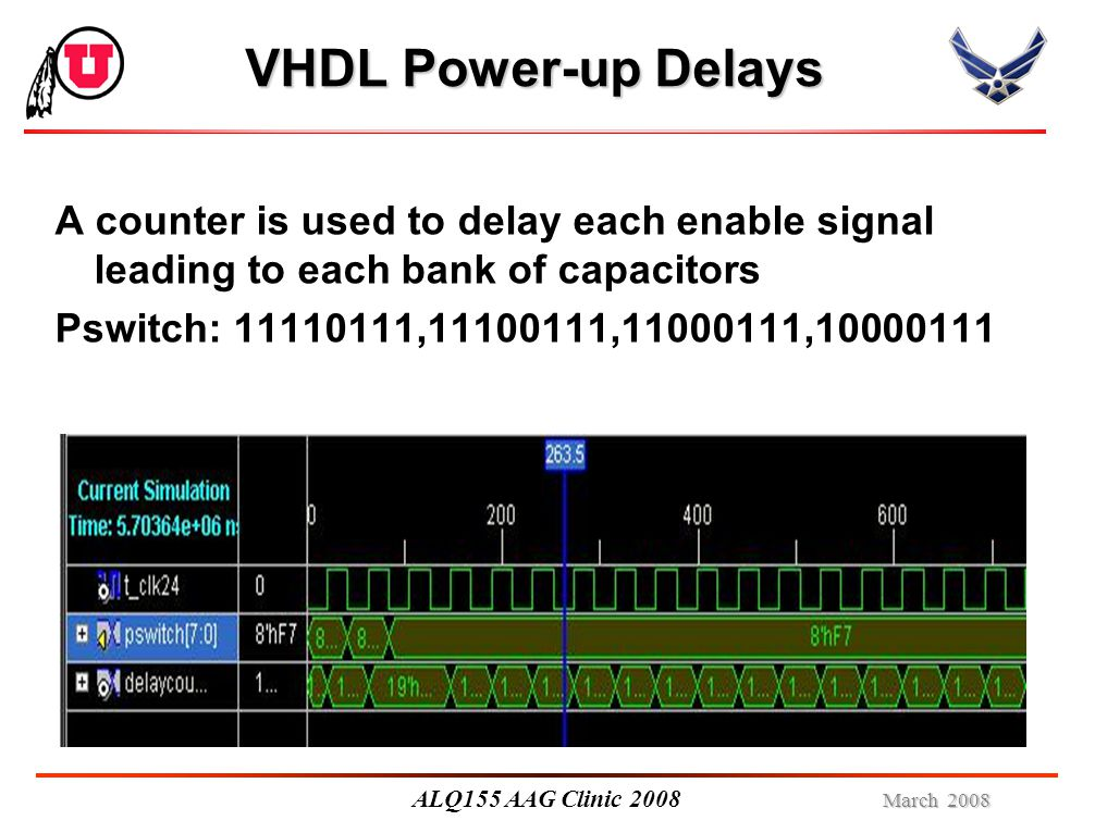 March 2008 ALQ155 AAG Clinic 2008 VHDL Power-up Delays A counter is used to delay each enable signal leading to each bank of capacitors Pswitch: 11110111,11100111,11000111,10000111