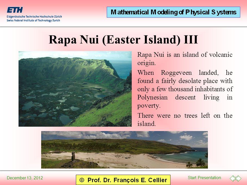 Start Presentation December 13, 2012 Rapa Nui (Easter Island) III Rapa Nui is an island of volcanic origin.