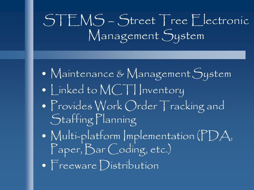 STEMS – Street Tree Electronic Management System Maintenance & Management System Linked to MCTI Inventory Provides Work Order Tracking and Staffing Pl