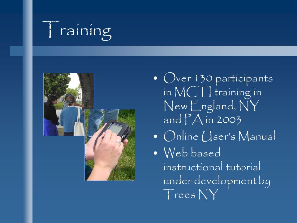 Training Over 130 participants in MCTI training in New England, NY and PA in 2003 Online User's Manual Web based instructional tutorial under developm
