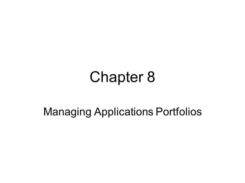 Chapter 8 Managing Applications Portfolios