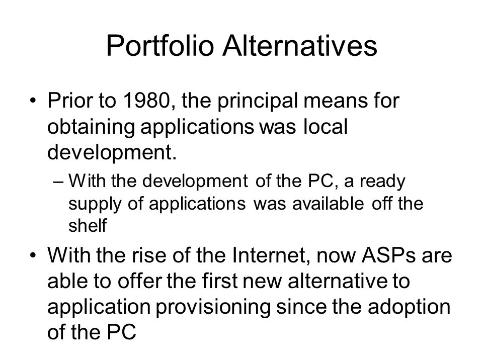 Portfolio Alternatives Prior to 1980, the principal means for obtaining applications was local development.
