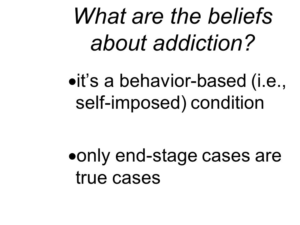 What are the beliefs about addiction.