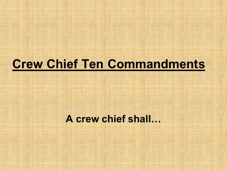 Crew Chief Ten Commandments A crew chief shall…