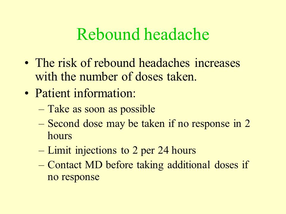 Rebound headache The risk of rebound headaches increases with the number of doses taken.