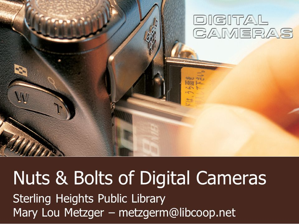 Nuts & Bolts of Digital Cameras Sterling Heights Public Library Mary Lou Metzger – metzgerm@libcoop.net
