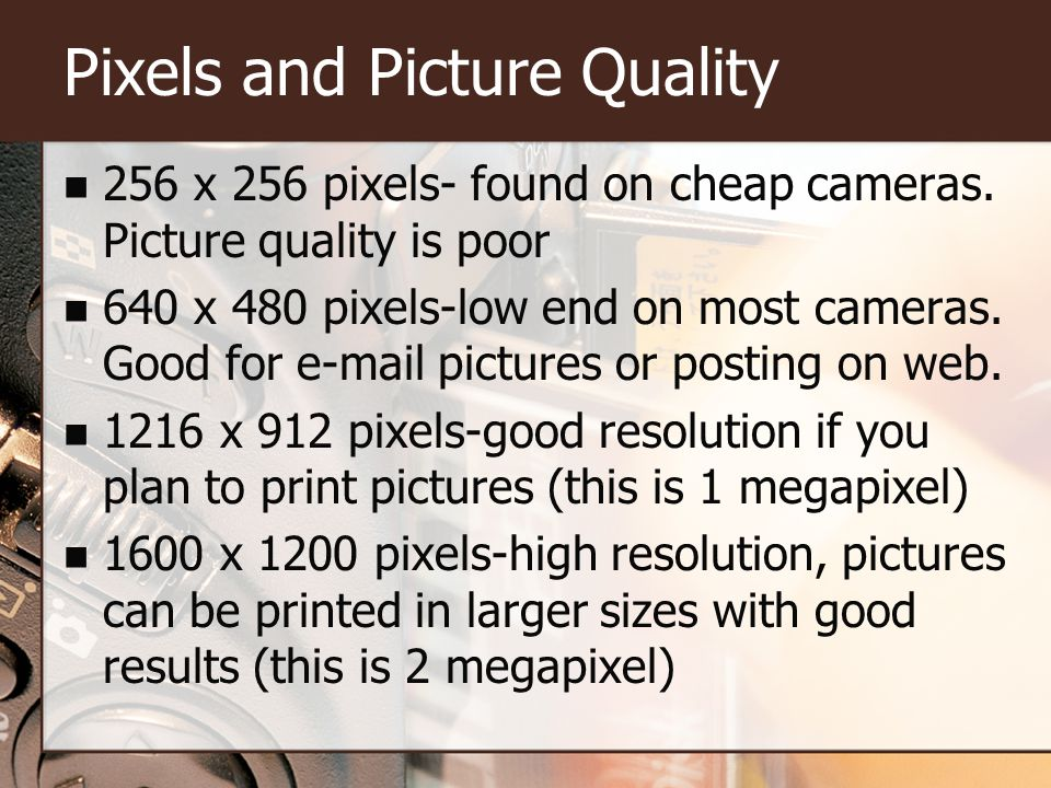 Pixels and Picture Quality 256 x 256 pixels- found on cheap cameras.