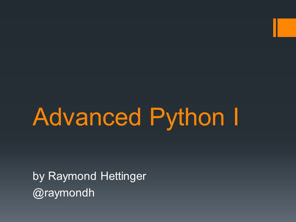 Advanced Python I by Raymond Hettinger @raymondh