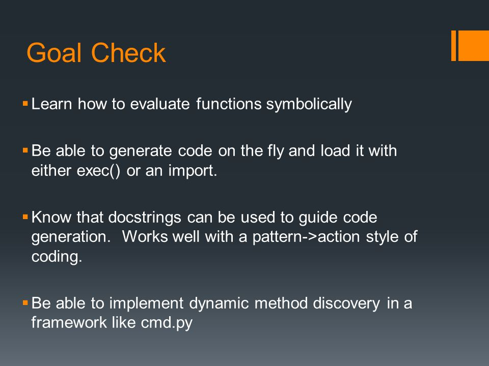 Goal Check  Learn how to evaluate functions symbolically  Be able to generate code on the fly and load it with either exec() or an import.