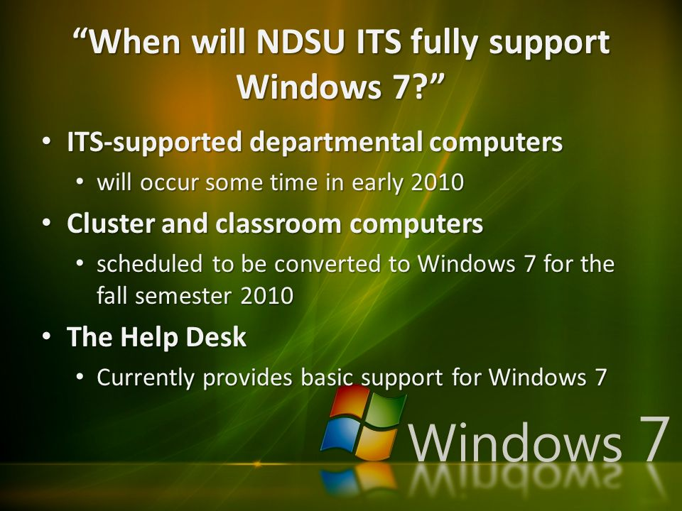 """When will NDSU ITS fully support Windows 7?"" ITS-supported departmental computers ITS-supported departmental computers will occur some time in early"