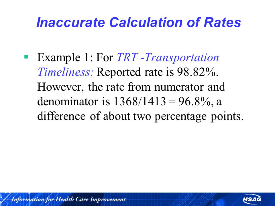 Inaccurate Calculation of Rates  Example 1: For TRT -Transportation Timeliness: Reported rate is 98.82%.