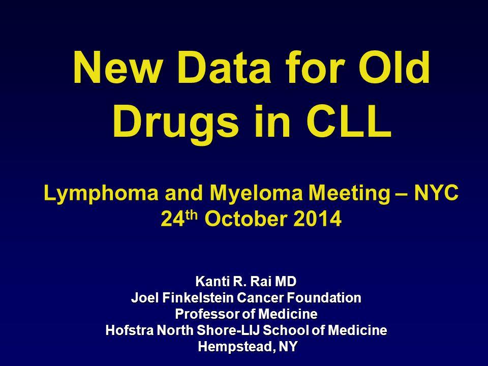 New Data for Old Drugs in CLL Kanti R. Rai MD Joel Finkelstein Cancer Foundation Professor of Medicine Hofstra North Shore-LIJ School of Medicine Hemp
