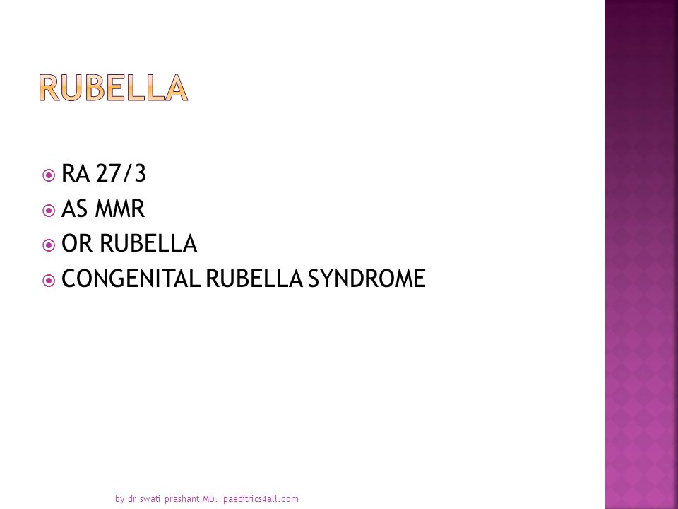  RA 27/3  AS MMR  OR RUBELLA  CONGENITAL RUBELLA SYNDROME by dr swati prashant,MD. paeditrics4all.com