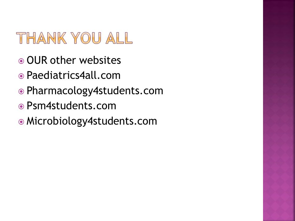  OUR other websites  Paediatrics4all.com  Pharmacology4students.com  Psm4students.com  Microbiology4students.com
