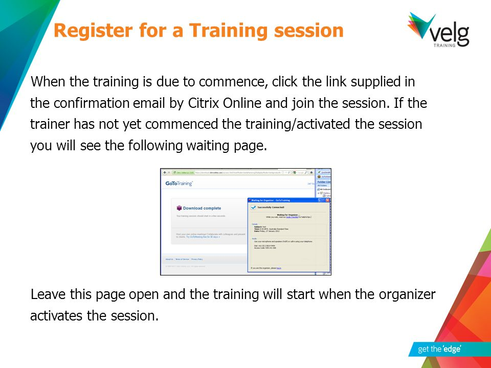 When the training is due to commence, click the link supplied in the confirmation email by Citrix Online and join the session.