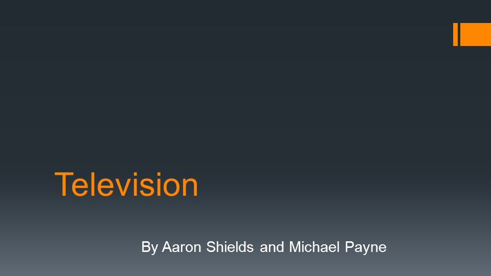 Television By Aaron Shields and Michael Payne