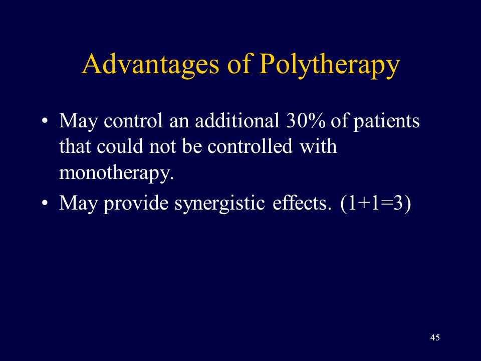 Advantages of Polytherapy May control an additional 30% of patients that could not be controlled with monotherapy.