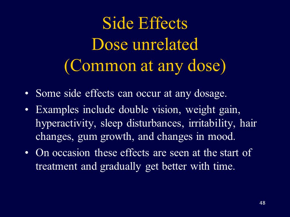 Side Effects Dose unrelated (Common at any dose) Some side effects can occur at any dosage.