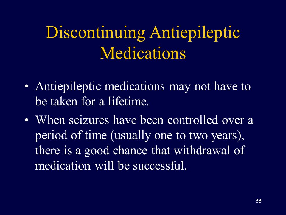 Discontinuing Antiepileptic Medications Antiepileptic medications may not have to be taken for a lifetime.