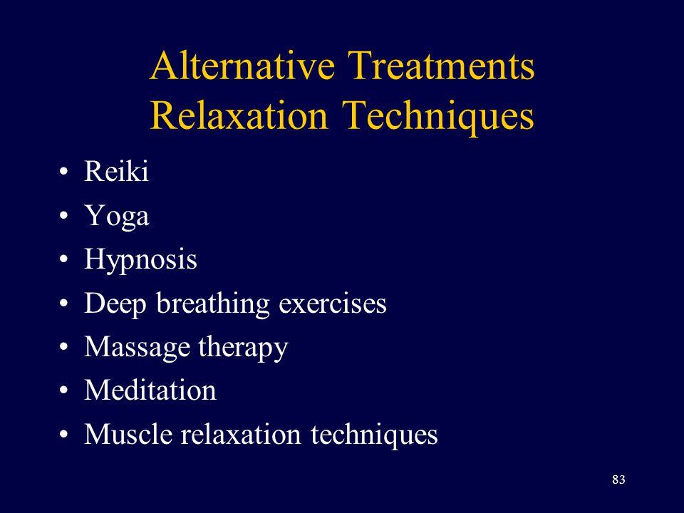Alternative Treatments Relaxation Techniques Reiki Yoga Hypnosis Deep breathing exercises Massage therapy Meditation Muscle relaxation techniques 83
