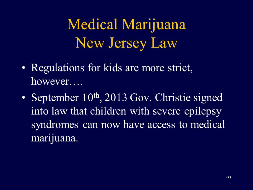 Medical Marijuana New Jersey Law Regulations for kids are more strict, however….