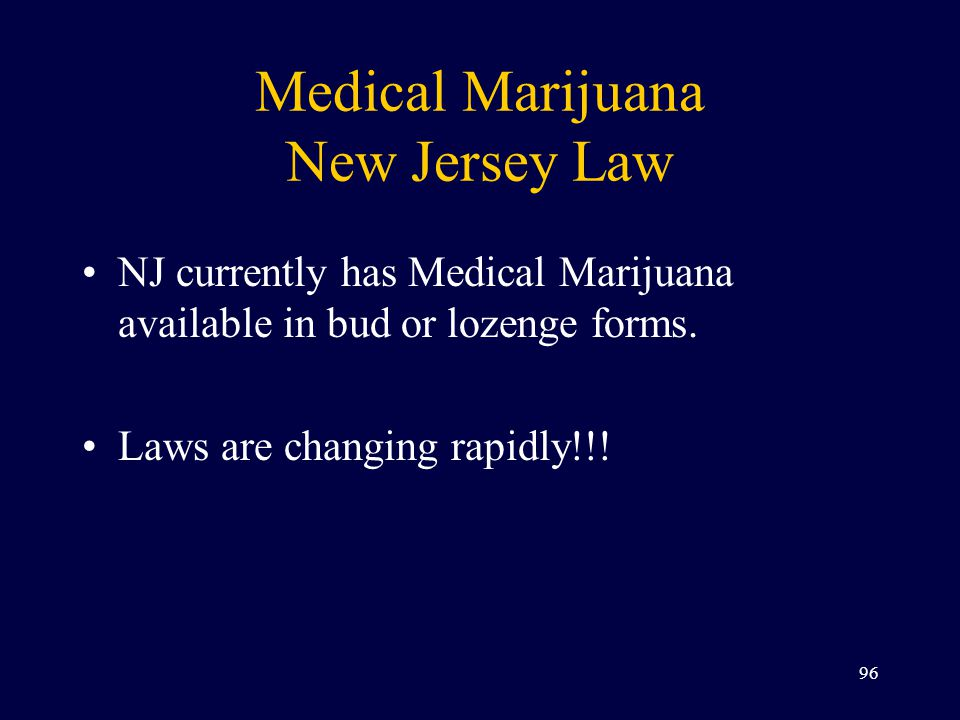 Medical Marijuana New Jersey Law NJ currently has Medical Marijuana available in bud or lozenge forms.