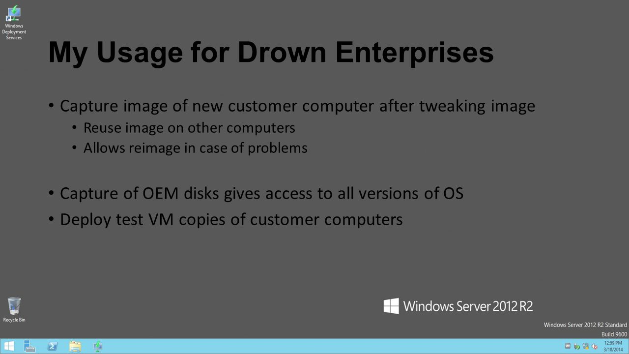 My Usage for Drown Enterprises Capture image of new customer computer after tweaking image Reuse image on other computers Allows reimage in case of pr
