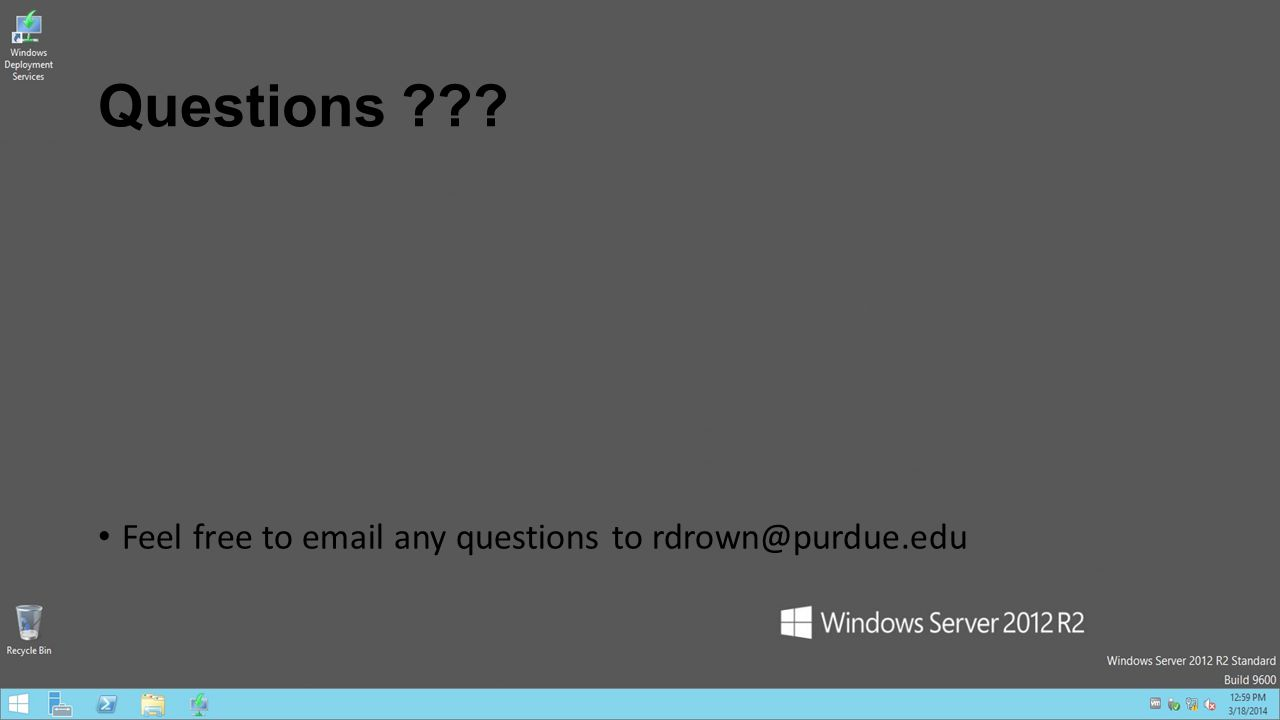 Questions ??? Feel free to email any questions to rdrown@purdue.edu