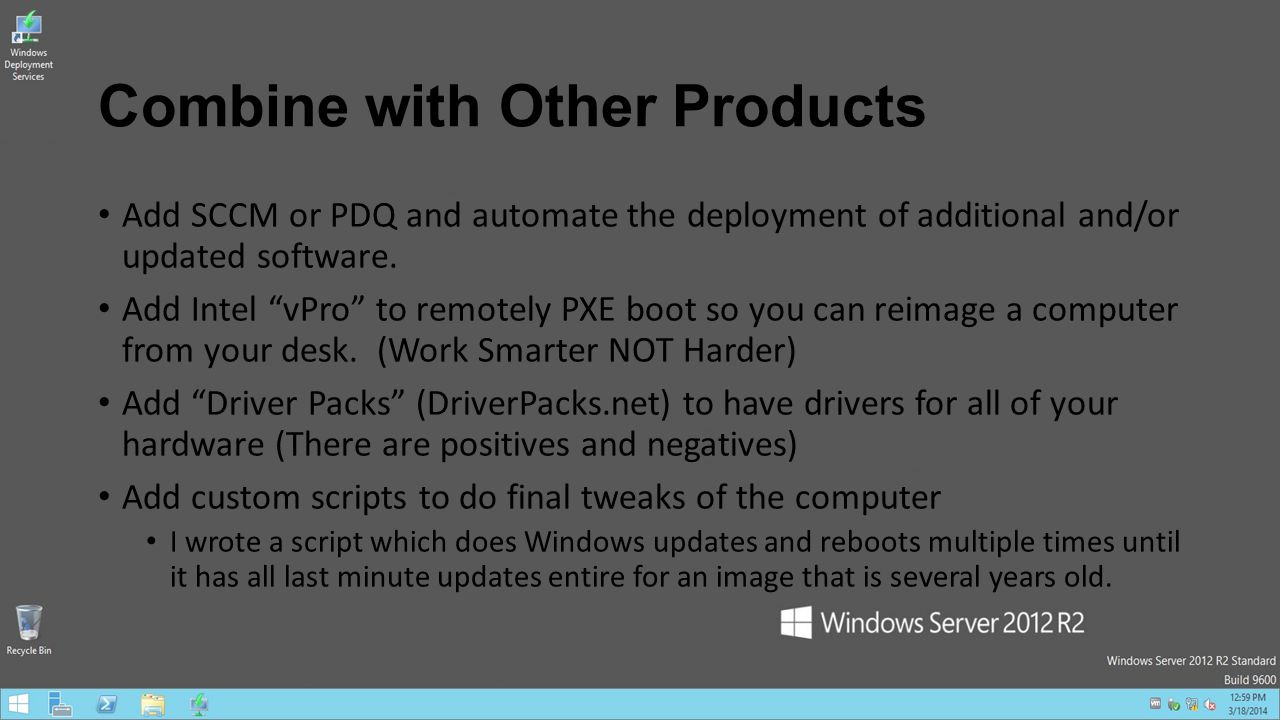 "Combine with Other Products Add SCCM or PDQ and automate the deployment of additional and/or updated software. Add Intel ""vPro"" to remotely PXE boot s"