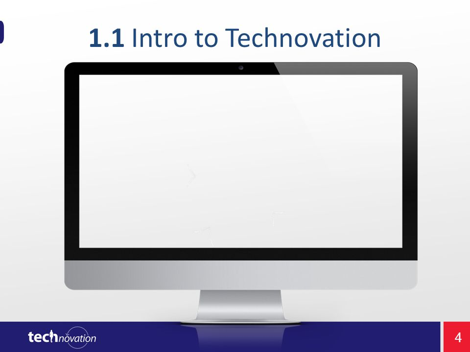 4 1.1 Intro to Technovation